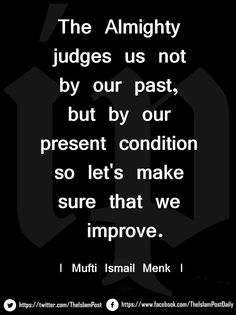 """""""The Almighty judges us not by our past, but by our present condition so let's make sure that we improve."""" 