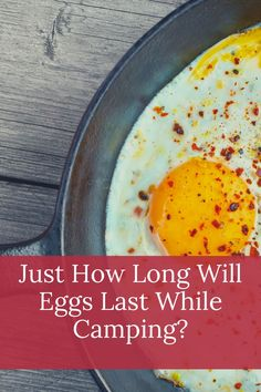 Eggs are an essential camping food. But how long will eggs last when we're out in the field and away from our refrigerator?