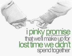 don't pinky promises if your not gonna do everything in your power to keep it