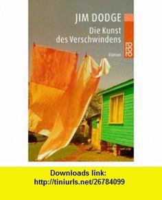 Die Kunst des Verschwindens. (9783499231605) Jim Dodge , ISBN-10: 3499231603  , ISBN-13: 978-3499231605 ,  , tutorials , pdf , ebook , torrent , downloads , rapidshare , filesonic , hotfile , megaupload , fileserve