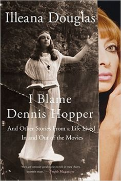 I Blame Dennis Hopper: And Other Stories from a Life Lived In and Out of the Movies: Illeana Douglas: 9781250055620: Amazon.com: Books