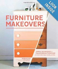 Furniture Makeovers: Simple Techniques for Transforming Furniture with Paint, Stains, Paper, Stencils, and More: Barb Blair, J. Aaron Greene, Holly Becker: 9781452104157: Amazon.com: Books