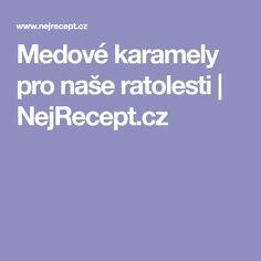 Medové karamely pro naše ratolesti | NejRecept.cz Nasa