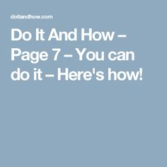 Do It And How – Page 7 – You can do it –  Here's how!