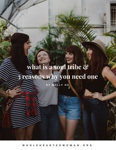 A soul tribe is a group of people who get you. As women, we thrive on community and sisterhood. We want to have a group of people who understand and love us. Here are 3 reasons why you need your own soul tribe.