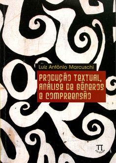 MARCUSCHI, Luiz Antônio. Produção textual, análise de gêneros e compreensão. reimpr. São Paulo: Parábola, 2014. 295 p. (Educação linguística, 2 (Parábola)). Inclui bibliografia e índice; il. tab. quad.; 24x17x2cm. ISBN 9788588456747.  Palavras-chave: LINGUA PORTUGUESA/Composição e exercícios; ANALISE DO DISCURSO; LEITURA; LINGUISTICA.  CDU 808.1 / M322p / reimpr. / 2014