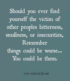 20 Best Motivational Quotes To Inspire You To Be A Better Person Should you ever find yourself the victim of other people's bitterness, smallness, or insecurities, remember things could be worse. Best Motivational Quotes, New Quotes, Quotes For Him, Funny Quotes, Life Quotes, Positive Quotes, Quirky Quotes, Crazy Quotes, Faith Quotes