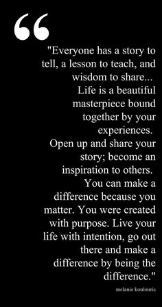 Everyone has a story to tell, a lesson to teach, and wisdom to share. Life is a beautiful masterpiece bound together by your experiences. Story Quotes, Me Quotes, Motivational Quotes, Inspirational Quotes, Journey Quotes, Qoutes, Success Quotes, Famous Quotes, Happy Quotes