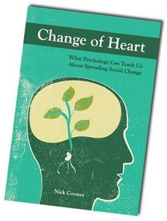 """Change of Heart: What Psychology Can Teach Us about Spreading Social Change"" von Nick Cooney"