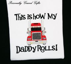 This is How My Daddy Rolls Truck Driver Custom Embroidered Saying Shirt or Bodysuit-Daddy's Girl-Daddy's Boy-Trucker-Great for boys or girls (colors can be updated) by Personally Graced Gifts at www.PersonallyGraced.com