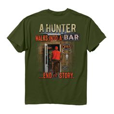 """A Hunter Walks Into A Bar...End Of Story"" t-shirt http://www.exploreproducts.com/buckwear-a-hunter-walks-into-a-bar-1421-tshirt.htm"