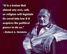 It is a truism that almost any sect, cult, or religion will legislate... | Robert A. Heinlein Picture Quotes | Quoteswave