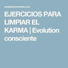 EJERCICIOS PARA LIMPIAR EL KARMA | Evolution consciente