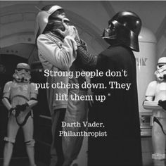 Strong people dont put others down. They lift them up -Darth Vader - Star Wars Vader - Ideas of Star Wars Vader - Strong people dont put others down. They lift them up -Darth Vader Star Wars Meme, Star Wars Rebels, Funny Quotes, Funny Memes, Hilarious, Funny Star Wars Quotes, Mob Quotes, Trust Quotes, Silly Memes