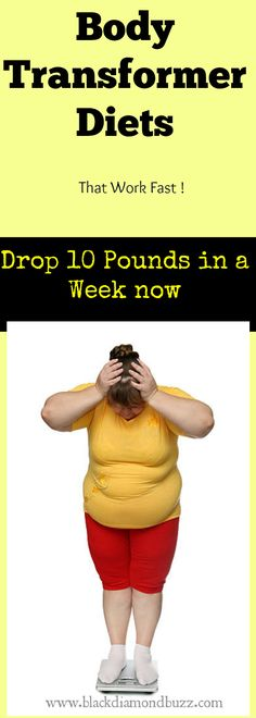 Body Transformer Diets -How Lose 10 POUNDS in a week fast, with this Healthy Weight loss and Belly Fat burner Diet plans