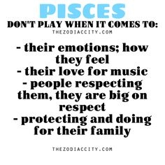 Zodiac Files: Pisces don't play when it comes to….