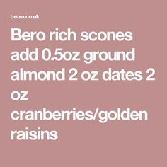 Bero rich scones df marg/egg replacer add 0.5oz ground almond 2 oz dates 2 oz cranberries/golden raisins