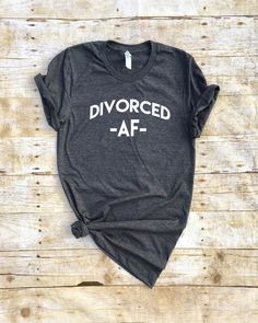 A personal favorite from my Etsy shop https://www.etsy.com/listing/524352847/divorced-af-shirt-for-women-divorced