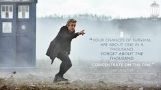 ''Your chances of survival are one in a thousand. Forget about the thousand. Concentrate on the one.'' - The 12th Doctor to young Davros  -- Doctor Who.S09E01E02 - ''The Magician's Apprentice'' and ''The Witch's Familiar'' (Doctor Who - BBC Series) source: BBC