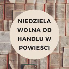 Przeczytałem w życiu wiele książek, lecz nigdzie, oprócz tych opisujących realia życia w socjalistycznej Polsce, nie trafiłem na motywy wolnej niedzieli. Sklepy w prozie są zawsze otwarte i zawsze mamy dostępny pełen asortyment.