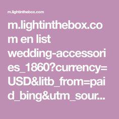 m.lightinthebox.com en list wedding-accessories_1860?currency=USD&litb_from=paid_bing&utm_source=bing&utm_medium=cpc&utm_campaign=%5BEN%5D%5BSRC%5D%5BLITB%5D%5Bc3348%5D%5BW&E]=