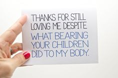 Funny Fathers Day Card - From Spouse. Thanks for Still Loving Me Despite What Bearing Your Children Did to My Body. Anniversary.