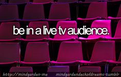 Before I kick the bucket: Be in a live TV audience. To anything: a game show, sitcom or talk show.