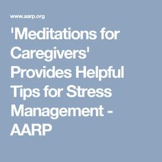 'Meditations for Caregivers' Provides Helpful Tips for Stress Management - AARP