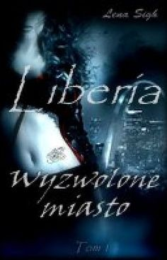 Wyzwolone miasto - Liberia I - Prolog #wattpad #fantasy