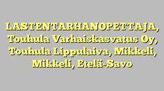 LASTENTARHANOPETTAJA, Touhula Varhaiskasvatus Oy, Touhula Lippulaiva, Mikkeli, Mikkeli, Etelä-Savo