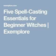 Five Spell-Casting Essentials for Beginner Witches   Exemplore