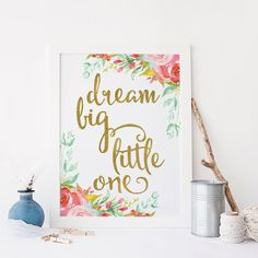 Nursery Art Print 8x10 Printable Dream Big Little One Metallic Gold Calligraphy Wall Art Watercolor Floral Instant Download