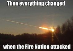 I used to laugh at Avatar references, but everything changed when the fire nation attacked.