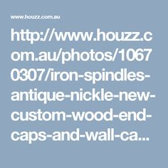 http://www.houzz.com.au/photos/10670307/iron-spindles-antique-nickle-new-custom-wood-end-caps-and-wall-caps-traditional-staircase-kansas-city