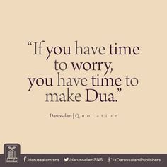 If you have Time to Worry, you have Time to make Dua. #IslamicQuotes #Dua