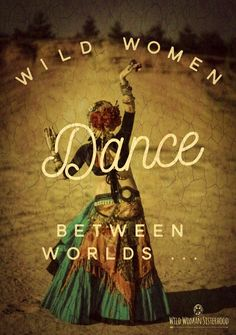 Wild Women DANCE between worlds... ~ Shikoba Artwork: Shikoba WILD WOMAN SISTERHOODॐ