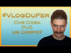 #VlogDuFer - Che cosa può un corpo?