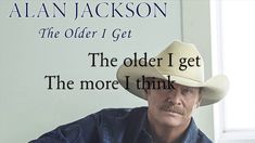 Alan Jackson  - The Older I get (lyrics)