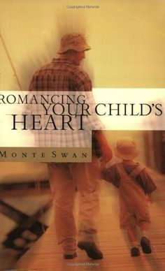Romancing Your Child's Heart by Monte Swan, http://www.amazon.com/dp/159052280X/ref=cm_sw_r_pi_dp_nCwMpb0NE51P5