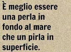 It 'better to be a pearl at the bottom of the sea that an idiot on the surface Maybe Meme, Important Quotes, Italian Language, Good Mood, Funny Posts, Sentences, Best Quotes, Wisdom, Positivity