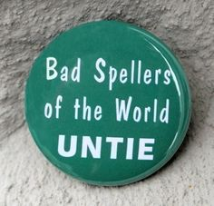 Bad Spellers Of The World Untie - Button Pinback Badge 1 inch - Flatback Magnet or Keychain Funny Friday Memes, Friday Humor, Monday Memes, Funny Memes, Funny Animal Quotes, Hilarious Animals, Teenager Quotes, Teenager Posts, Funny Buttons