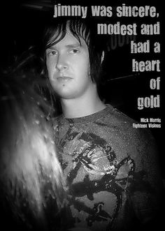 """""""Jimmy was sincere, modest and had a heart of gold."""" Mick Morris, Eighteen Visions"""