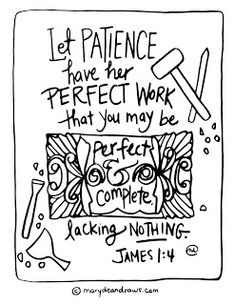 "James 1:4 Bible verse coloring page ""let patience have her perfect work that you may be perfect and complete, lacking nothing"""