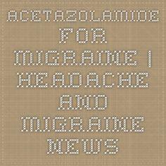 Acetazolamide for Migraine | Headache and Migraine News