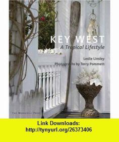 Key West A Tropical Lifestyle (9781580931977) Leslie Linsley , ISBN-10: 1580931979  , ISBN-13: 978-1580931977 ,  , tutorials , pdf , ebook , torrent , downloads , rapidshare , filesonic , hotfile , megaupload , fileserve