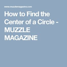 How to Find the Center of a Circle - MUZZLE MAGAZINE