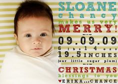 Christmas/Birth announcement. Ours was a winner with little miss Jane. We did her picture in black and white and had red and green letters.
