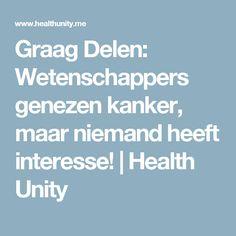 Graag Delen: Wetenschappers genezen kanker, maar niemand heeft interesse!   Health Unity