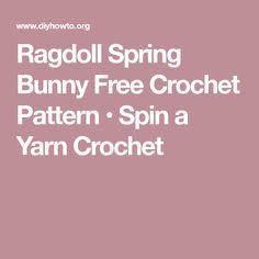 Ragdoll Spring Bunny Free Crochet Pattern • Spin a Yarn Crochet