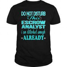 ESCROW ANALYST - DISTURB - #birthday shirt #tshirt dress. HURRY => https://www.sunfrog.com/LifeStyle/ESCROW-ANALYST--DISTURB-Black-Guys.html?68278